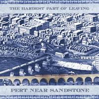 Album Review: Pert Near Sandstone - The Hardest Part Of Leaving